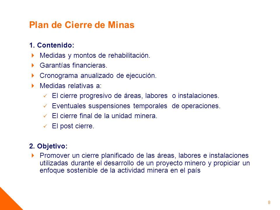 8 Plan de Cierre de Minas 1. Contenido: Medidas y montos de rehabilitación. Garantías financieras. Cronograma anualizado de ejecución. Medidas relativ
