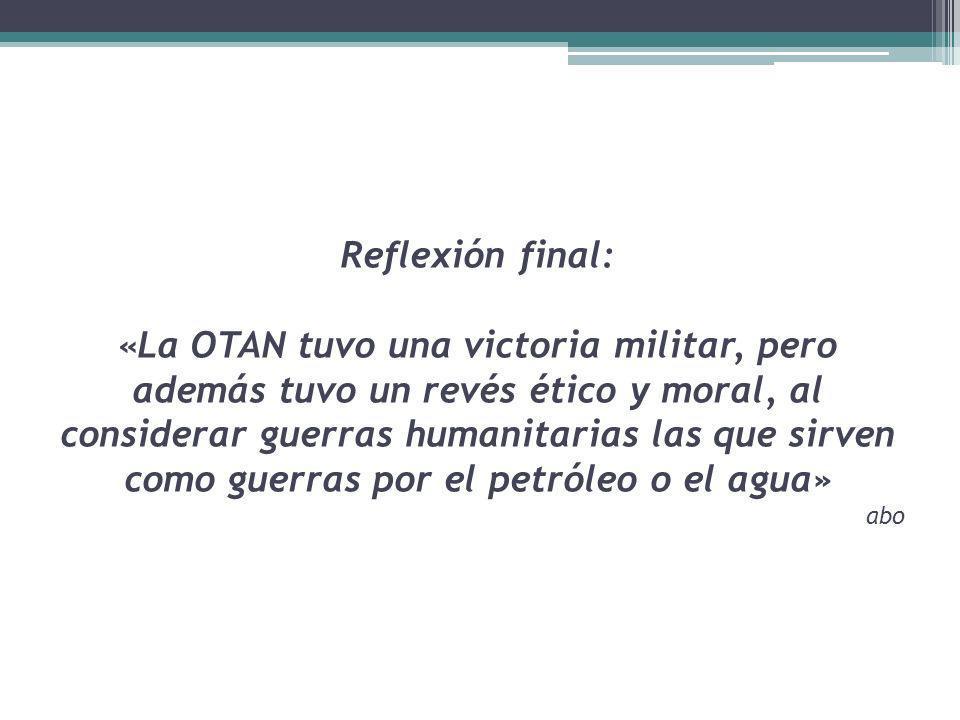 Reflexión final: «La OTAN tuvo una victoria militar, pero además tuvo un revés ético y moral, al considerar guerras humanitarias las que sirven como guerras por el petróleo o el agua» abo
