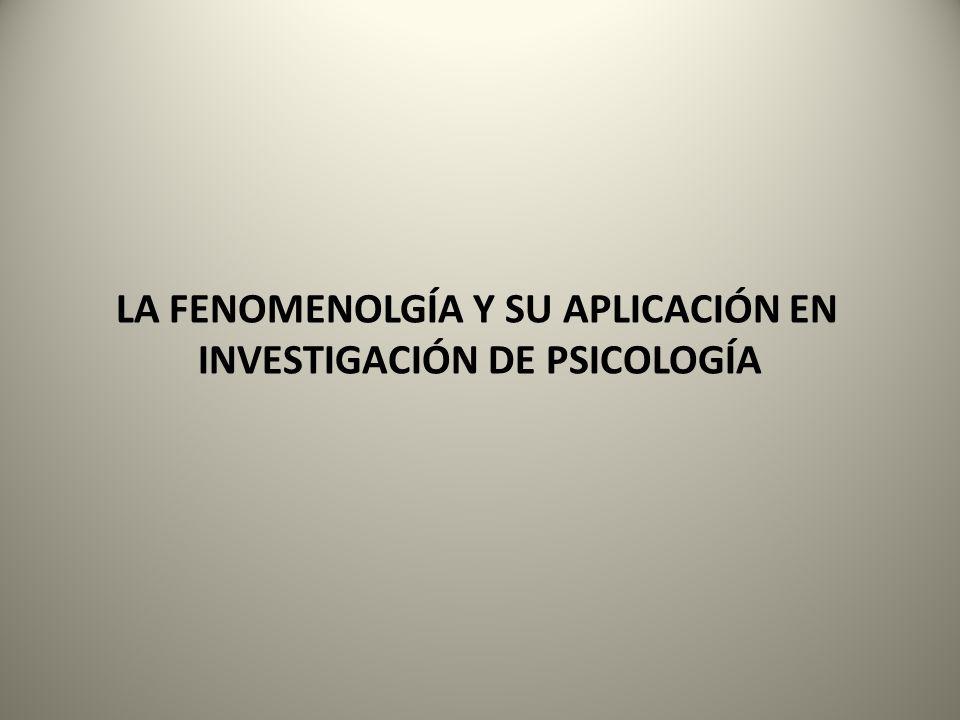 LA FENOMENOLGÍA Y SU APLICACIÓN EN INVESTIGACIÓN DE PSICOLOGÍA