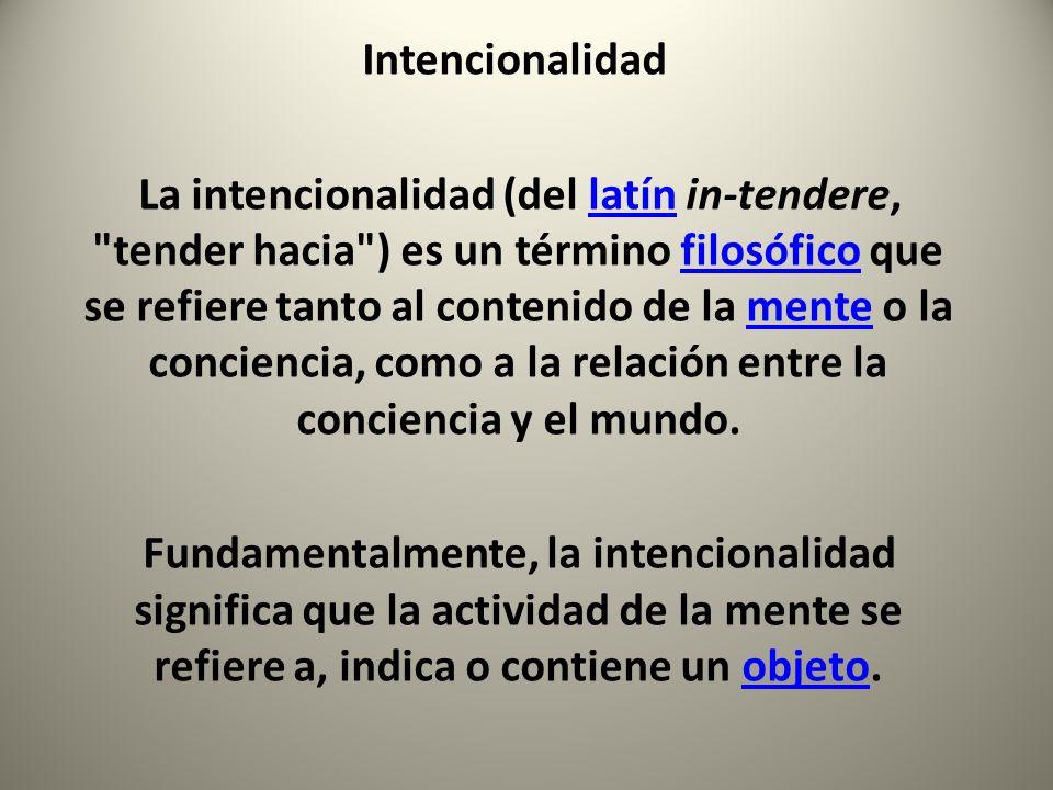 Intencionalidad La intencionalidad (del latín in-tendere,