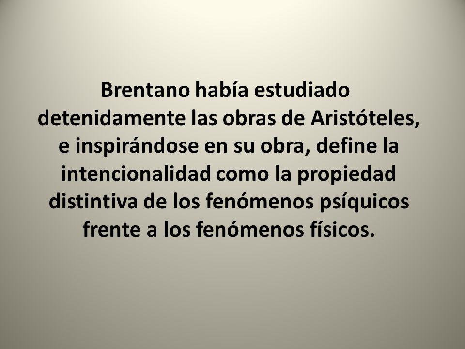 Brentano había estudiado detenidamente las obras de Aristóteles, e inspirándose en su obra, define la intencionalidad como la propiedad distintiva de