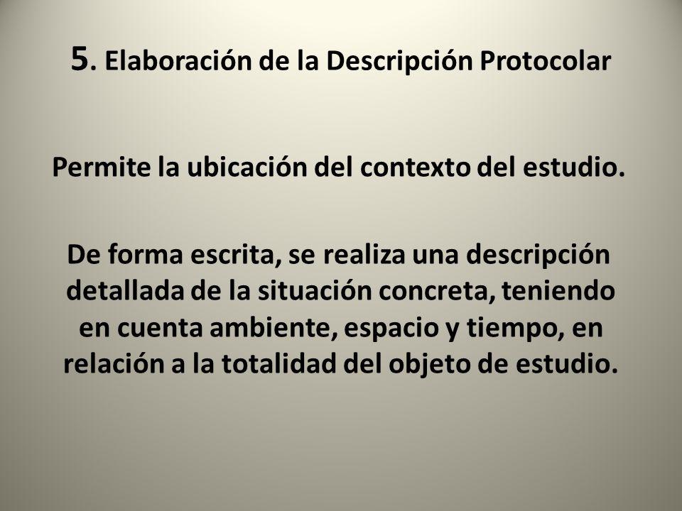 5. Elaboración de la Descripción Protocolar Permite la ubicación del contexto del estudio. De forma escrita, se realiza una descripción detallada de l