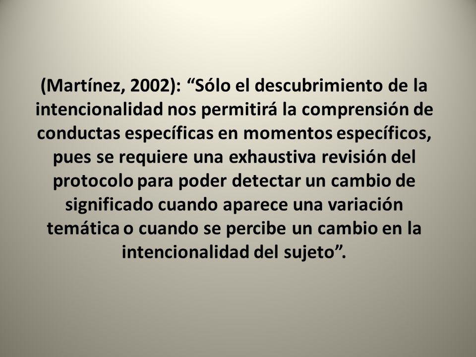 (Martínez, 2002): Sólo el descubrimiento de la intencionalidad nos permitirá la comprensión de conductas específicas en momentos específicos, pues se