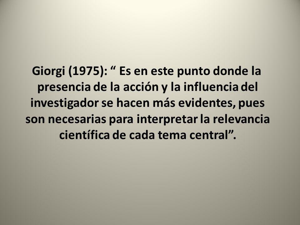 Giorgi (1975): Es en este punto donde la presencia de la acción y la influencia del investigador se hacen más evidentes, pues son necesarias para inte