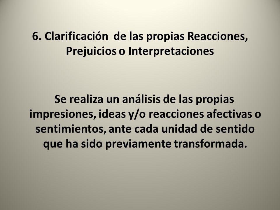 6. Clarificación de las propias Reacciones, Prejuicios o Interpretaciones Se realiza un análisis de las propias impresiones, ideas y/o reacciones afec