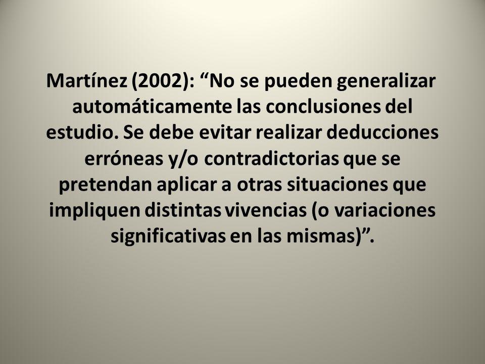 Martínez (2002): No se pueden generalizar automáticamente las conclusiones del estudio. Se debe evitar realizar deducciones erróneas y/o contradictori