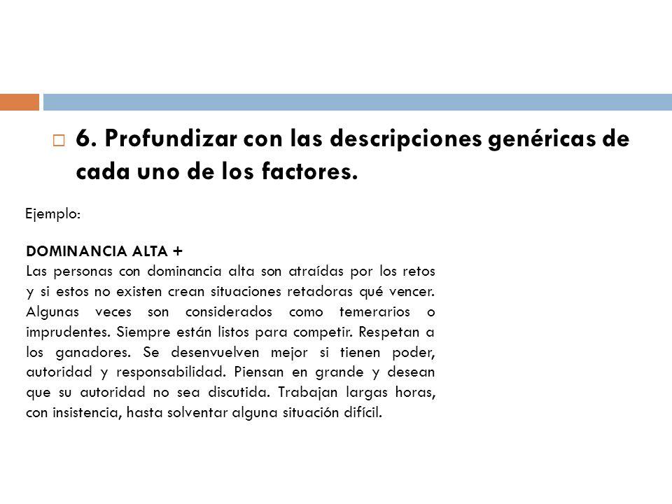 6. Profundizar con las descripciones genéricas de cada uno de los factores. Ejemplo: DOMINANCIA ALTA + Las personas con dominancia alta son atraídas p