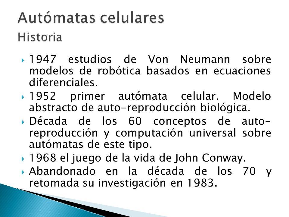 1947 estudios de Von Neumann sobre modelos de robótica basados en ecuaciones diferenciales. 1952 primer autómata celular. Modelo abstracto de auto-rep