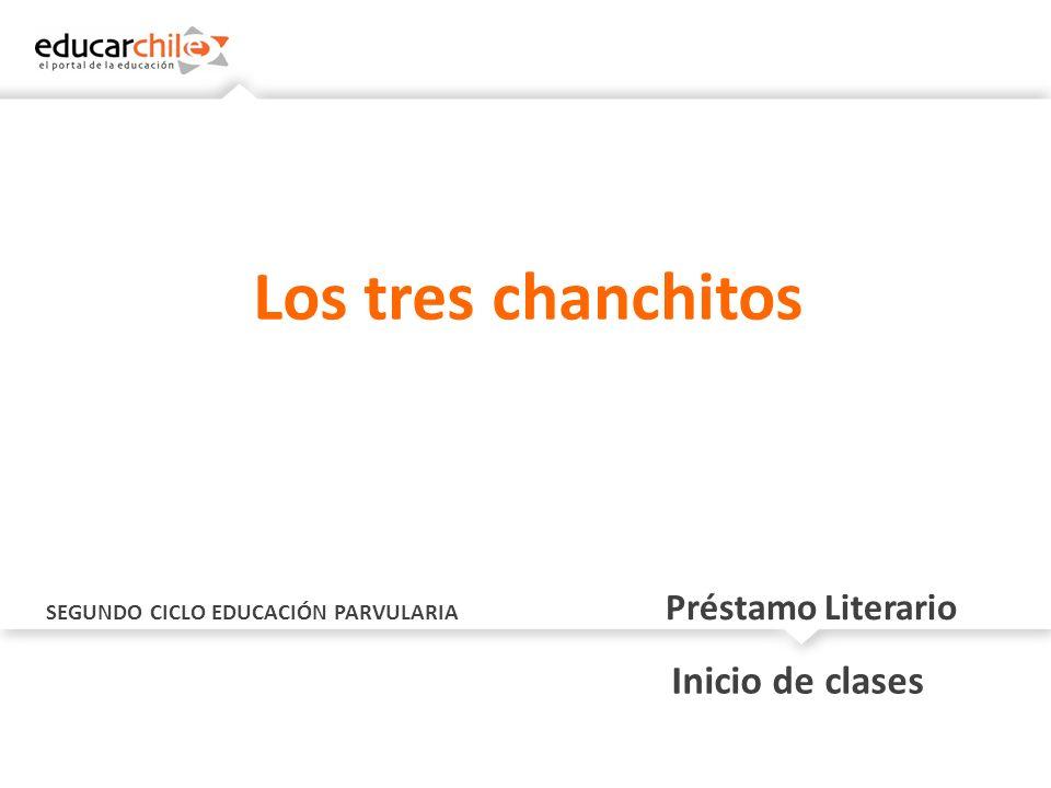 SEGUNDO CICLO EDUCACIÓN PARVULARIA Préstamo Literario Inicio de clases Los tres chanchitos
