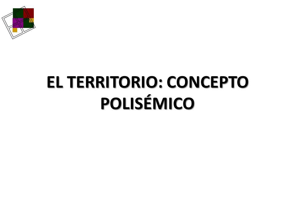 EL TERRITORIO: CONCEPTO POLISÉMICO