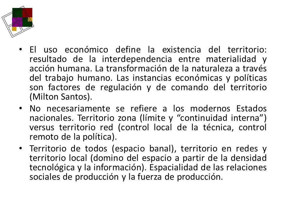 El uso económico define la existencia del territorio: resultado de la interdependencia entre materialidad y acción humana. La transformación de la nat
