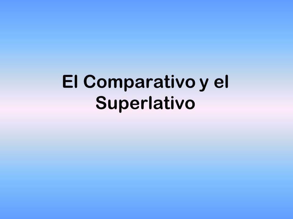 El Comparativo y el Superlativo