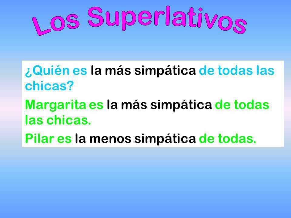 Los superlativos se usan para comparar más de dos cosas. Para formar el superlativo relativo añadimos el, la, los o las y más o menos al adjetivo que