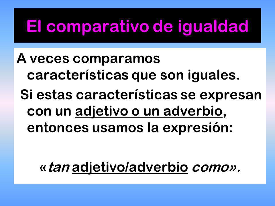 El comparativo de igualdad A veces comparamos características que son iguales.