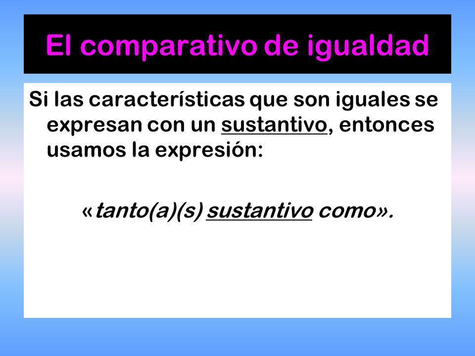 Si las características que son iguales se expresan con un sustantivo, entonces usamos la expresión: «tanto(a)(s) sustantivo como».