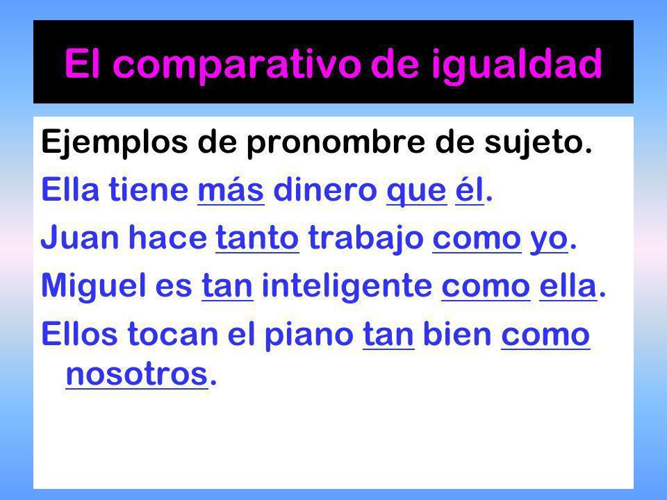 El comparativo de igualdad Nota adicional: Si un pronombre sigue una comparación, usamos el pronombre de sujeto o una palabra negativa.