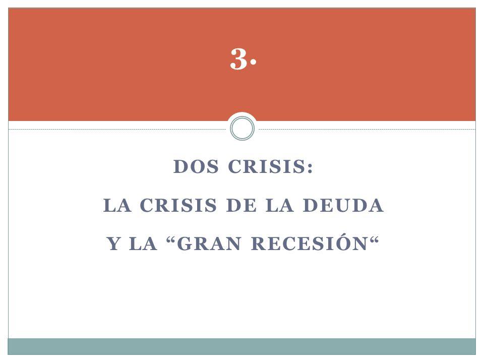 DOS CRISIS: LA CRISIS DE LA DEUDA Y LA GRAN RECESIÓN 3.