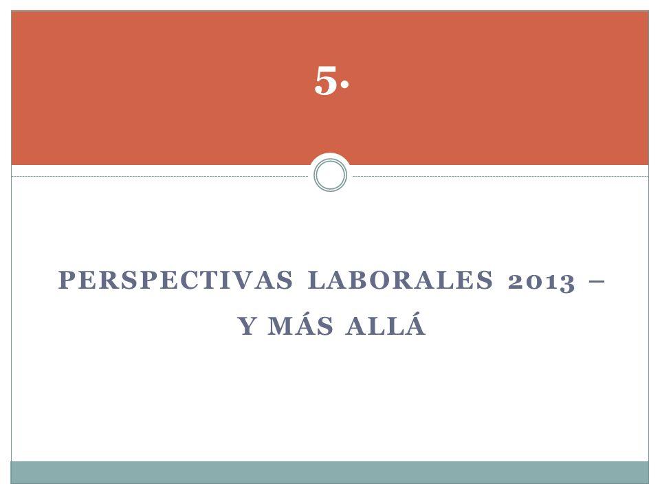 PERSPECTIVAS LABORALES 2013 – Y MÁS ALLÁ 5.