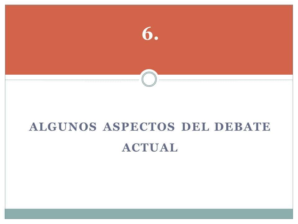 ALGUNOS ASPECTOS DEL DEBATE ACTUAL 6.