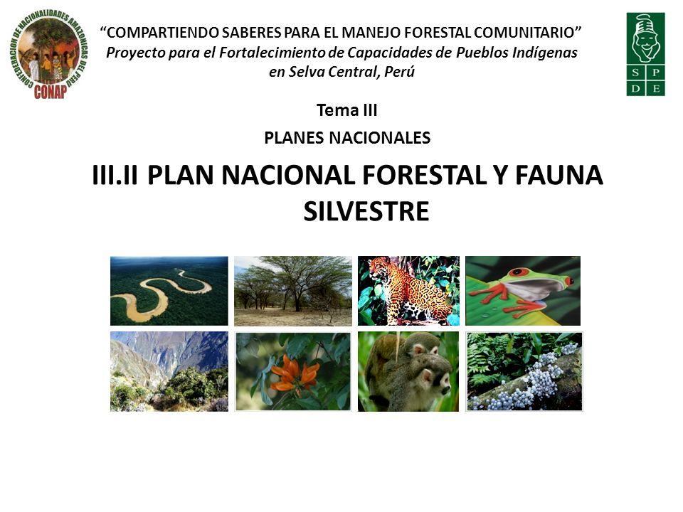 Tema III PLANES NACIONALES III.II PLAN NACIONAL FORESTAL Y FAUNA SILVESTRE COMPARTIENDO SABERES PARA EL MANEJO FORESTAL COMUNITARIO Proyecto para el F