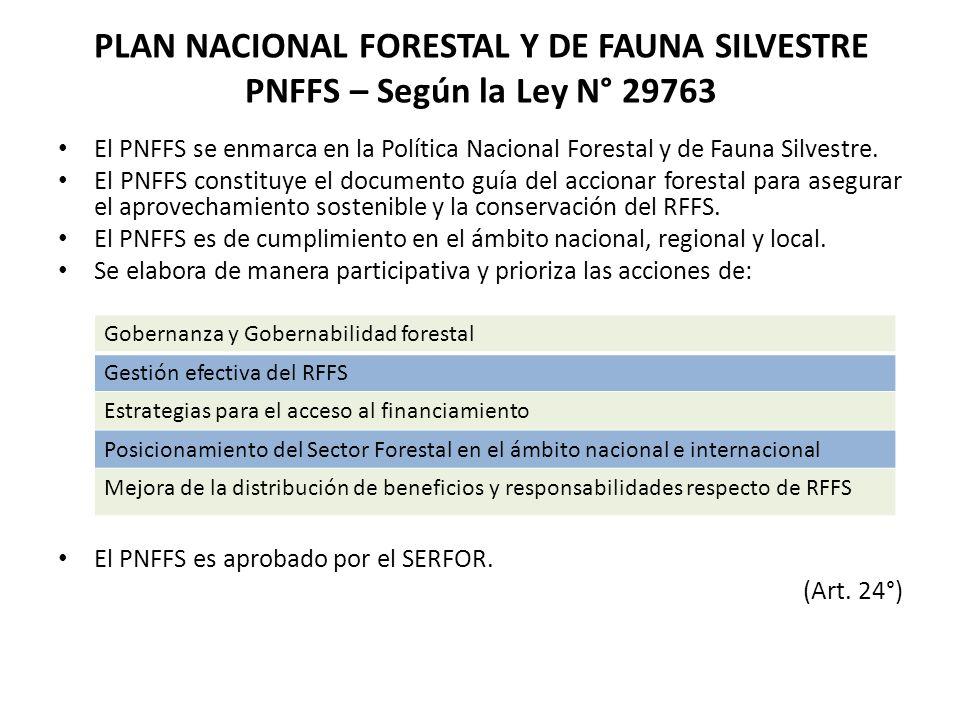 PLAN NACIONAL FORESTAL Y DE FAUNA SILVESTRE PNFFS – Según la Ley N° 29763 El PNFFS se enmarca en la Política Nacional Forestal y de Fauna Silvestre. E