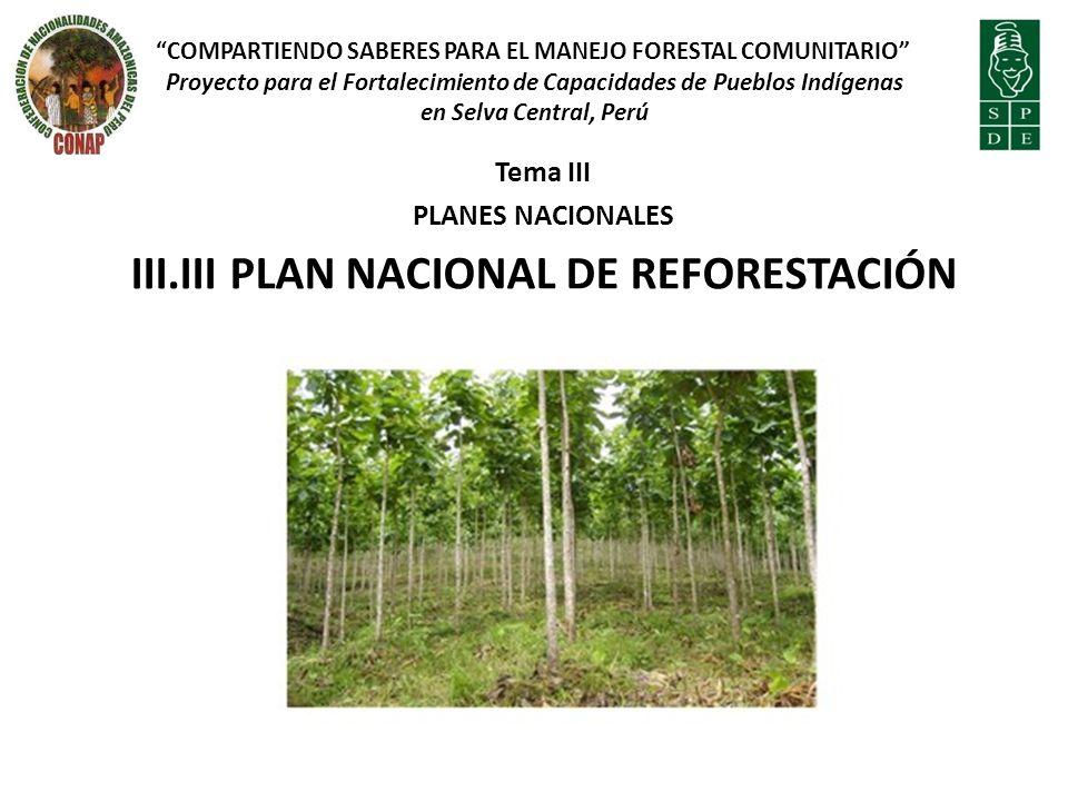 Tema III PLANES NACIONALES III.III PLAN NACIONAL DE REFORESTACIÓN COMPARTIENDO SABERES PARA EL MANEJO FORESTAL COMUNITARIO Proyecto para el Fortalecim