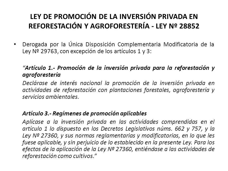 LEY DE PROMOCIÓN DE LA INVERSIÓN PRIVADA EN REFORESTACIÓN Y AGROFORESTERÍA - LEY Nº 28852 Derogada por la Única Disposición Complementaria Modificator