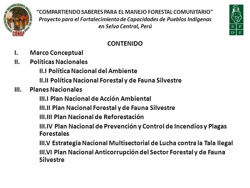 CONTENIDO I.Marco Conceptual II.Políticas Nacionales II.I Política Nacional del Ambiente II.II Política Nacional Forestal y de Fauna Silvestre III. Pl