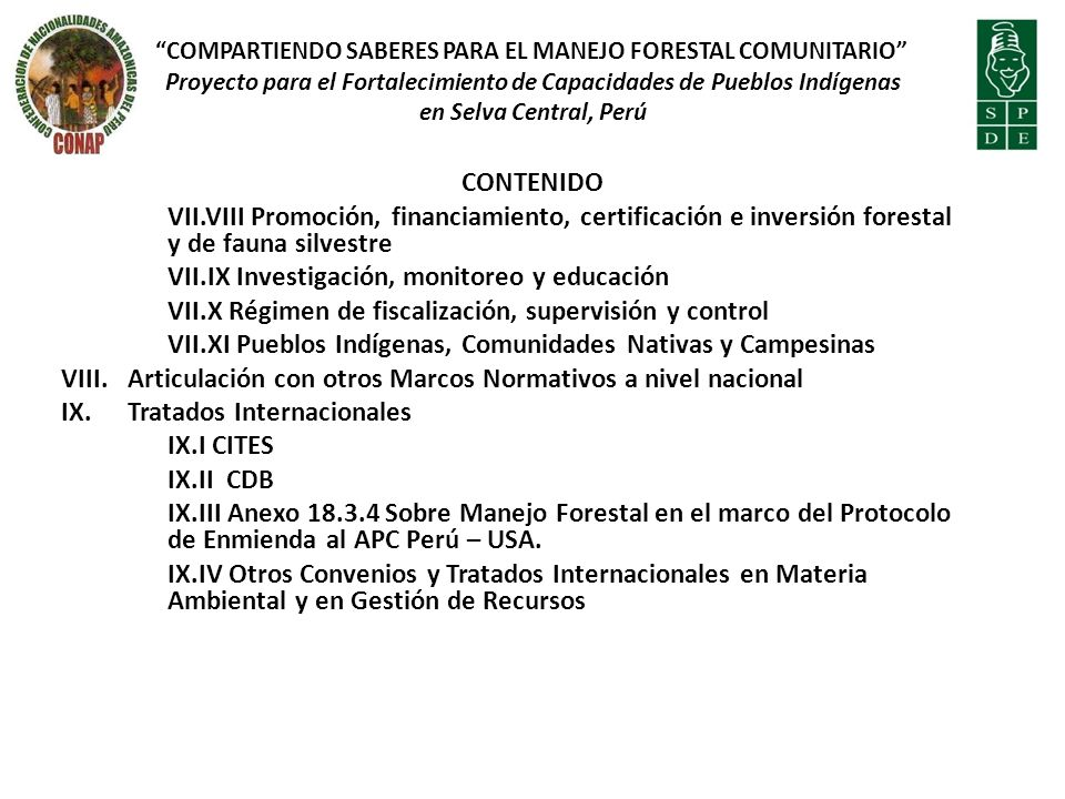 CONTENIDO VII.VIII Promoción, financiamiento, certificación e inversión forestal y de fauna silvestre VII.IX Investigación, monitoreo y educación VII.