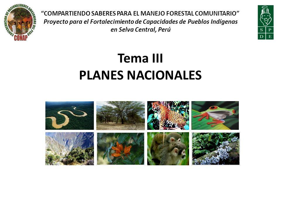 Tema III PLANES NACIONALES III.I PLAN NACIONAL DE ACCIÓN AMBIENTAL COMPARTIENDO SABERES PARA EL MANEJO FORESTAL COMUNITARIO Proyecto para el Fortalecimiento de Capacidades de Pueblos Indígenas en Selva Central, Perú
