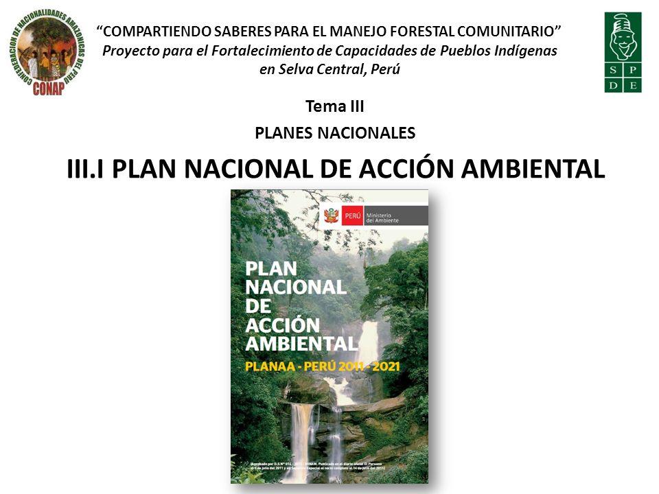 Tema III PLANES NACIONALES III.I PLAN NACIONAL DE ACCIÓN AMBIENTAL COMPARTIENDO SABERES PARA EL MANEJO FORESTAL COMUNITARIO Proyecto para el Fortaleci