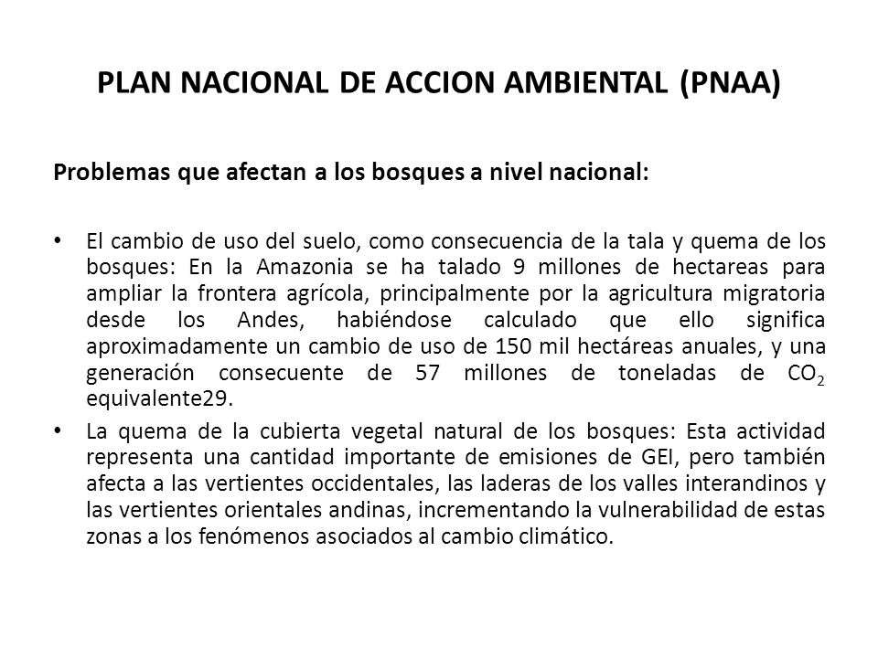 PLAN NACIONAL DE ACCION AMBIENTAL (PNAA) Problemas que afectan a los bosques a nivel nacional: El cambio de uso del suelo, como consecuencia de la tal