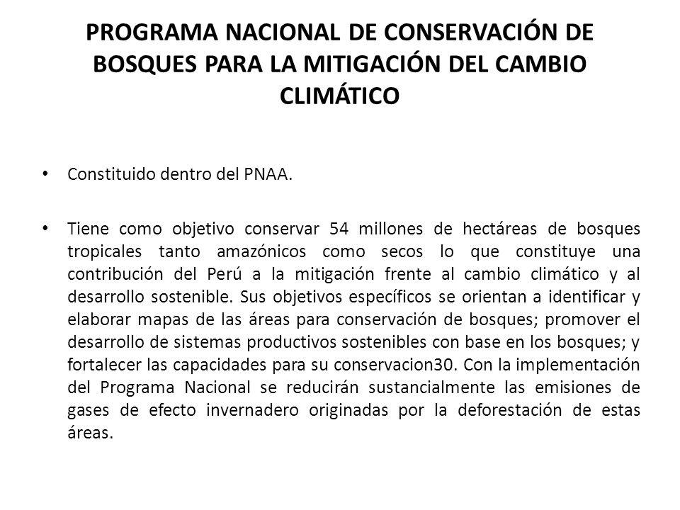 PROGRAMA NACIONAL DE CONSERVACIÓN DE BOSQUES PARA LA MITIGACIÓN DEL CAMBIO CLIMÁTICO Constituido dentro del PNAA. Tiene como objetivo conservar 54 mil
