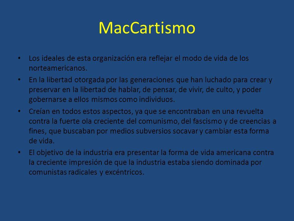 MacCartismo Los ideales de esta organización era reflejar el modo de vida de los norteamericanos. En la libertad otorgada por las generaciones que han