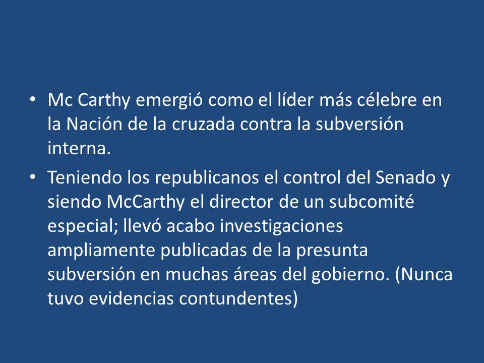 Mc Carthy emergió como el líder más célebre en la Nación de la cruzada contra la subversión interna. Teniendo los republicanos el control del Senado y