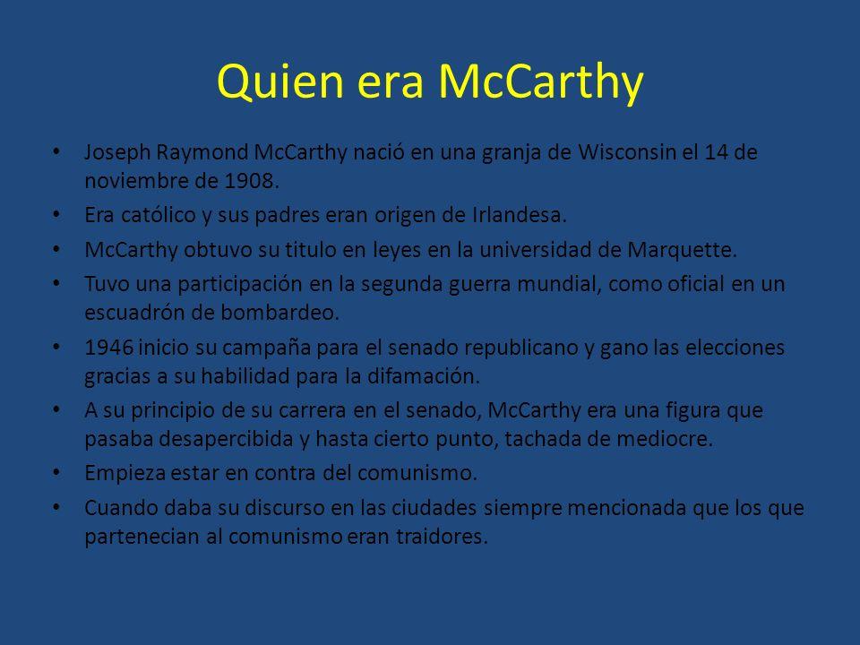 Quien era McCarthy Joseph Raymond McCarthy nació en una granja de Wisconsin el 14 de noviembre de 1908. Era católico y sus padres eran origen de Irlan