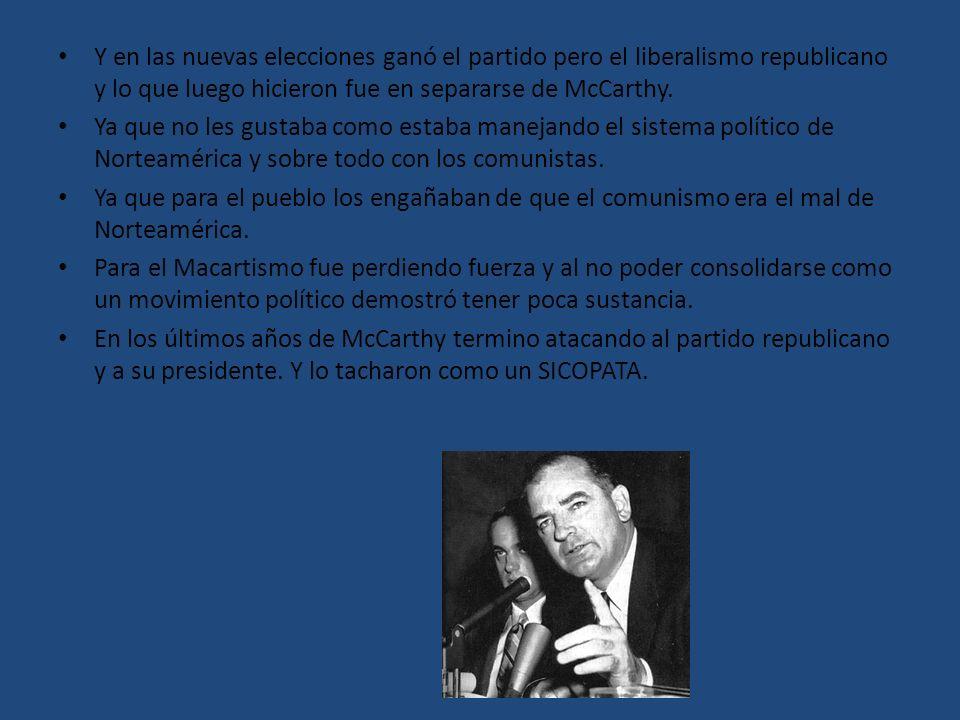 Y en las nuevas elecciones ganó el partido pero el liberalismo republicano y lo que luego hicieron fue en separarse de McCarthy. Ya que no les gustaba