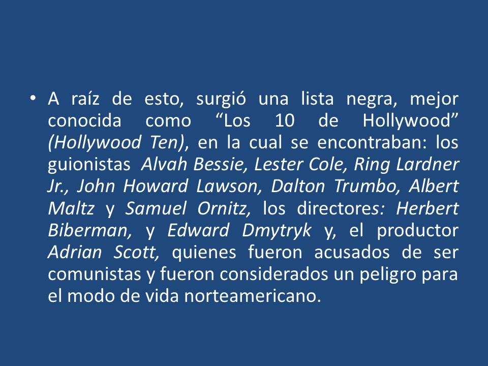 A raíz de esto, surgió una lista negra, mejor conocida como Los 10 de Hollywood (Hollywood Ten), en la cual se encontraban: los guionistas Alvah Bessi