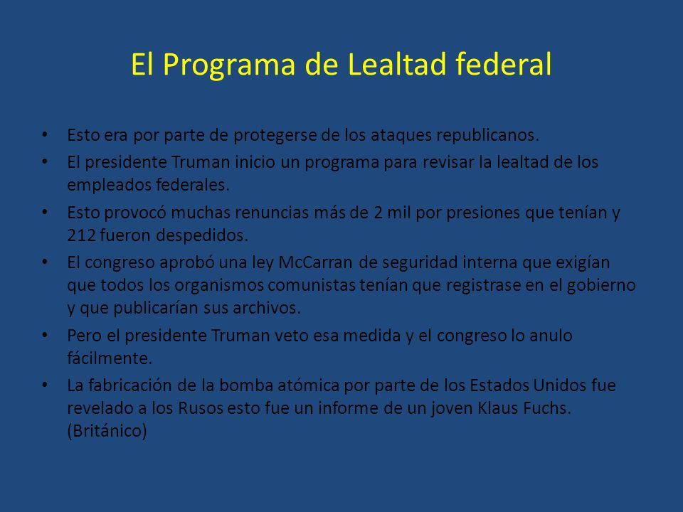 El Programa de Lealtad federal Esto era por parte de protegerse de los ataques republicanos. El presidente Truman inicio un programa para revisar la l