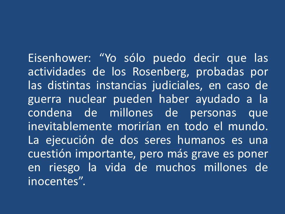 Eisenhower: Yo sólo puedo decir que las actividades de los Rosenberg, probadas por las distintas instancias judiciales, en caso de guerra nuclear pued
