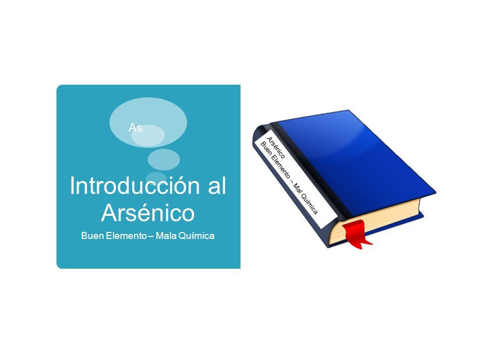 ¿Que es el Arsénico.El arsénico es un elemento que ocurre de forma natural en el medio ambiente.
