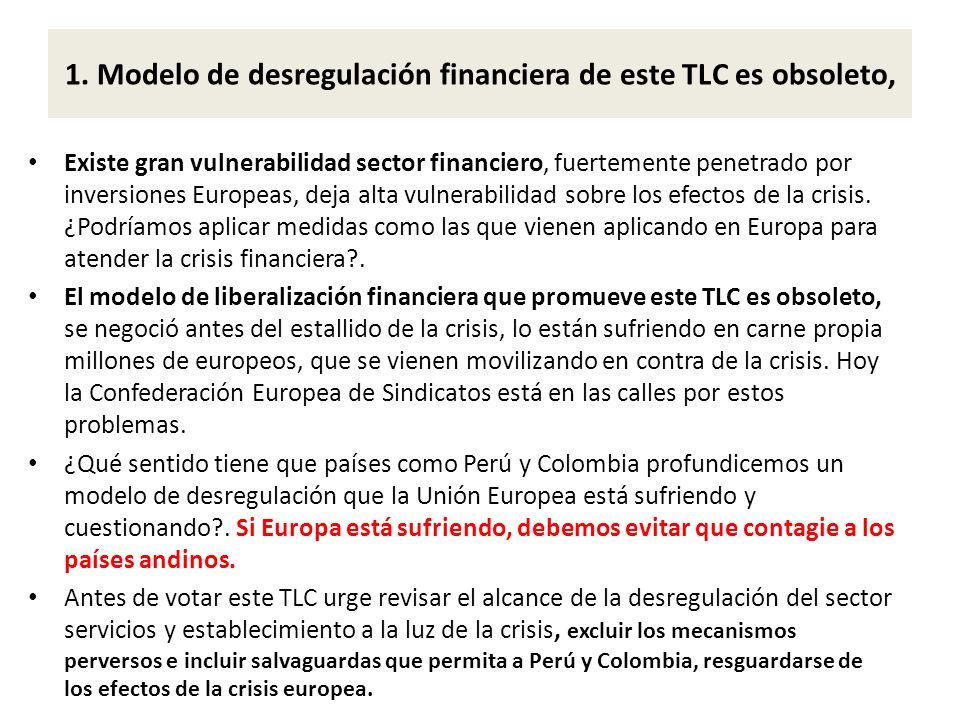 1. Modelo de desregulación financiera de este TLC es obsoleto, Existe gran vulnerabilidad sector financiero, fuertemente penetrado por inversiones Eur