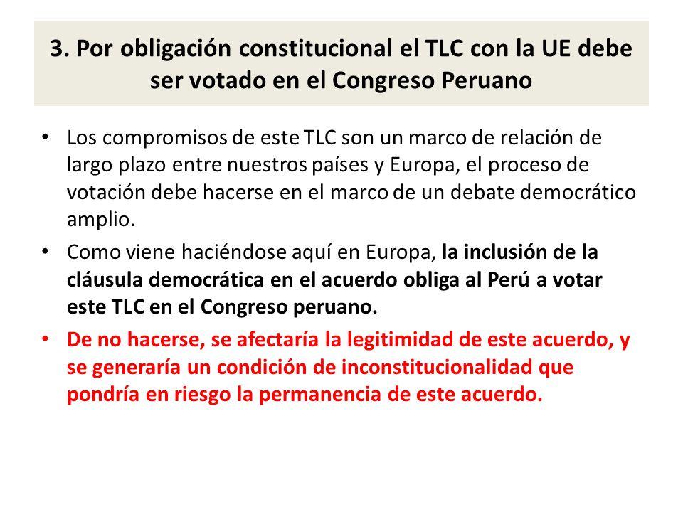3. Por obligación constitucional el TLC con la UE debe ser votado en el Congreso Peruano Los compromisos de este TLC son un marco de relación de largo