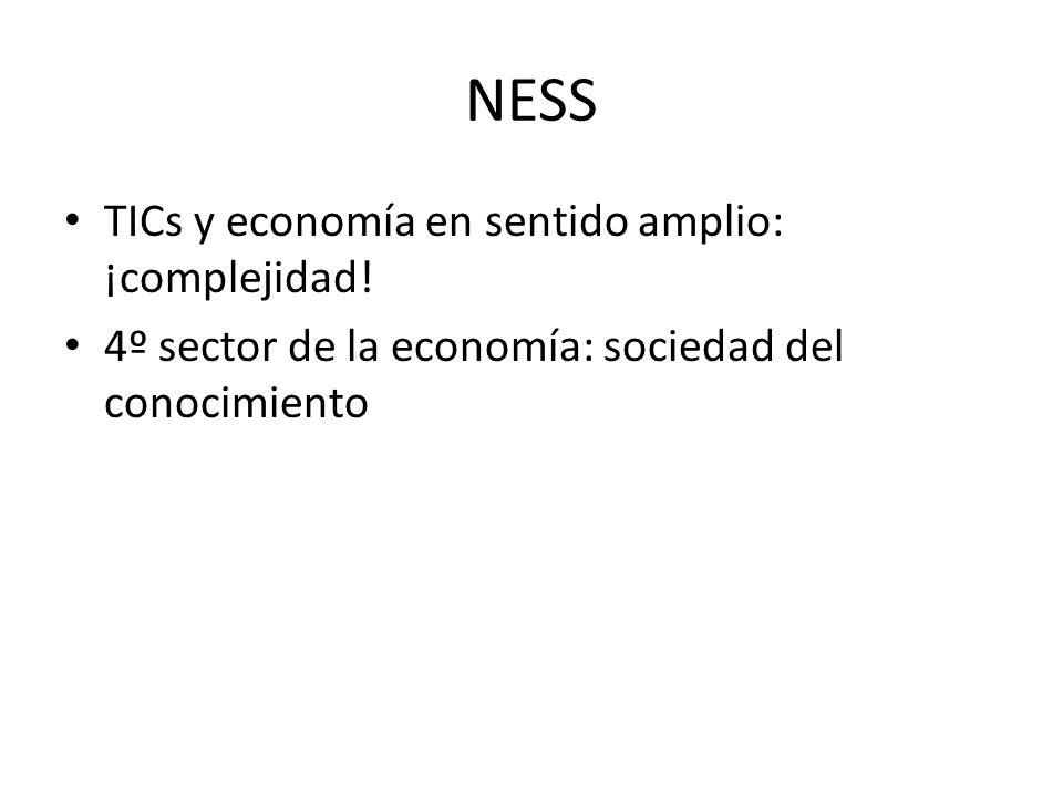 NESS TICs y economía en sentido amplio: ¡complejidad! 4º sector de la economía: sociedad del conocimiento