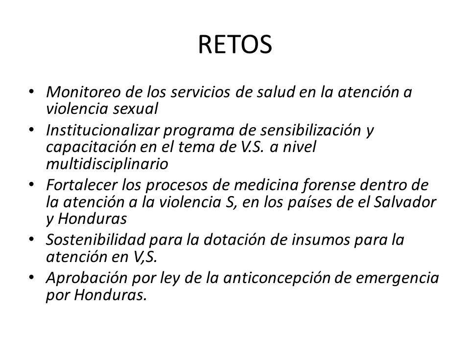 RETOS Monitoreo de los servicios de salud en la atención a violencia sexual Institucionalizar programa de sensibilización y capacitación en el tema de V.S.
