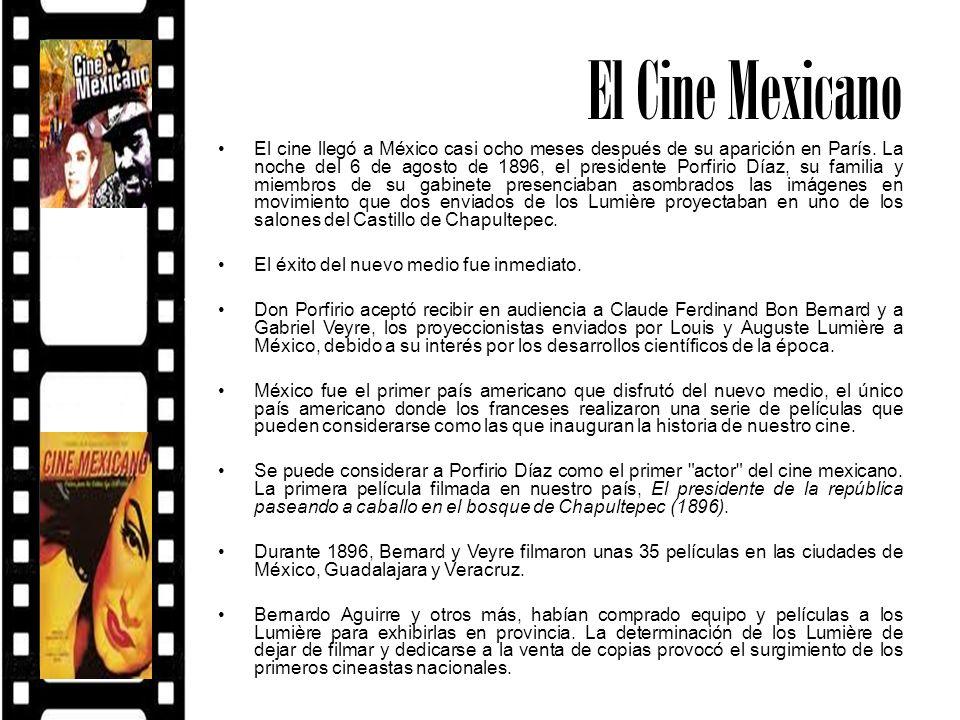 El Cine Mexicano El cine llegó a México casi ocho meses después de su aparición en París. La noche del 6 de agosto de 1896, el presidente Porfirio Día