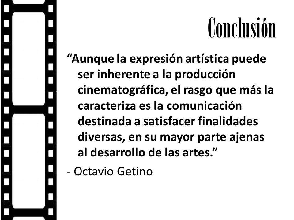 Conclusión Aunque la expresión artística puede ser inherente a la producción cinematográfica, el rasgo que más la caracteriza es la comunicación desti
