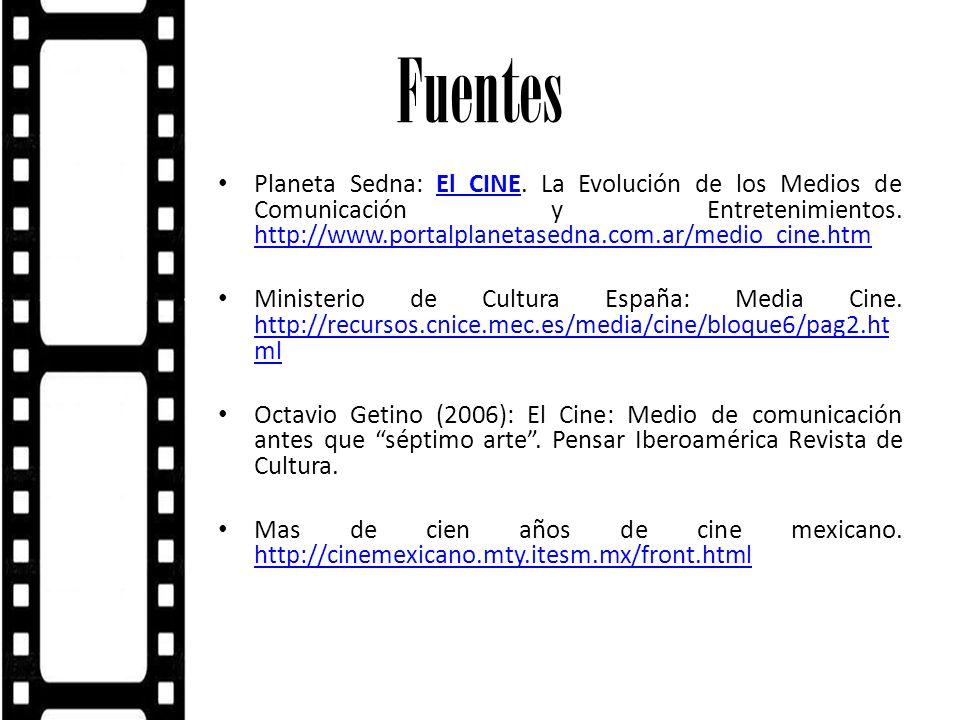 Fuentes Planeta Sedna: El CINE. La Evolución de los Medios de Comunicación y Entretenimientos. http://www.portalplanetasedna.com.ar/medio_cine.htmEl C