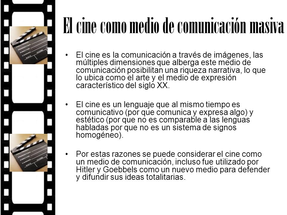 El cine como medio de comunicación masiva El cine es la comunicación a través de imágenes, las múltiples dimensiones que alberga este medio de comunic