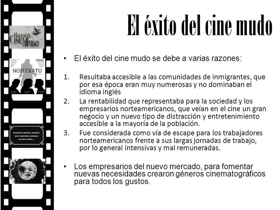 El éxito del cine mudo El éxito del cine mudo se debe a varias razones: 1.Resultaba accesible a las comunidades de inmigrantes, que por esa época eran